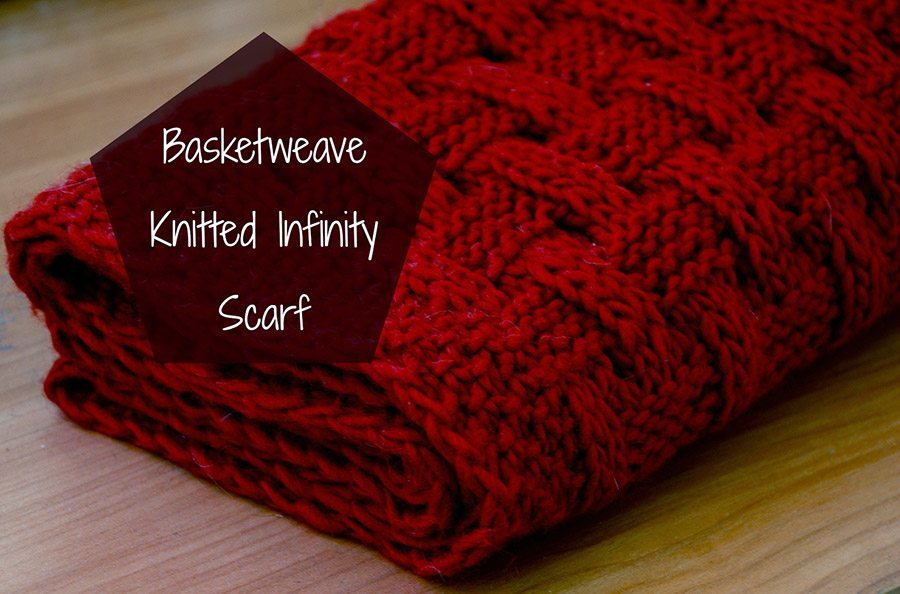 Basketweave Knitted Infinity Scarf - Things We Do Blog